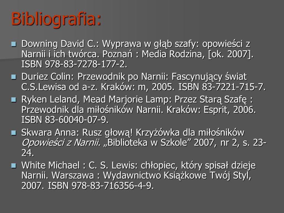 Bibliografia: Downing David C.: Wyprawa w głąb szafy: opowieści z Narnii i ich twórca. Poznań : Media Rodzina, [ok. 2007]. ISBN 978-83-7278-177-2.